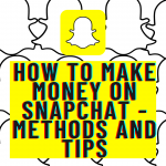 How To Make Money On Snapchat Methods And Tips