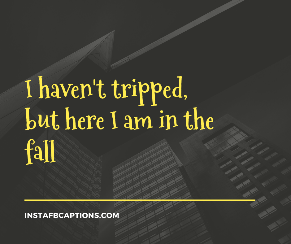 Short November Quotes  - I havent tripped but here I am in the fall - NOVEMBER Instagram Captions, Quotes and Sayings 2021