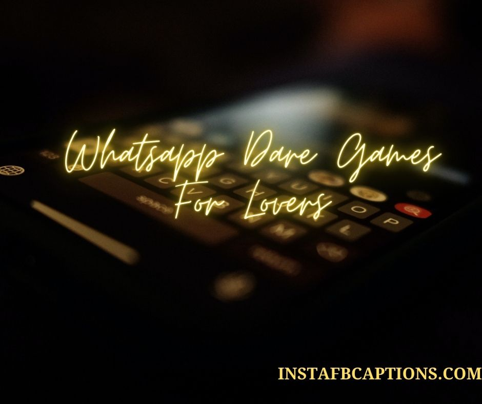 whatsapp dares for lovers  - INSTAFBCAPTIONS - 200+ WHATSAPP DARE GAMES for Boys & Girls 2021