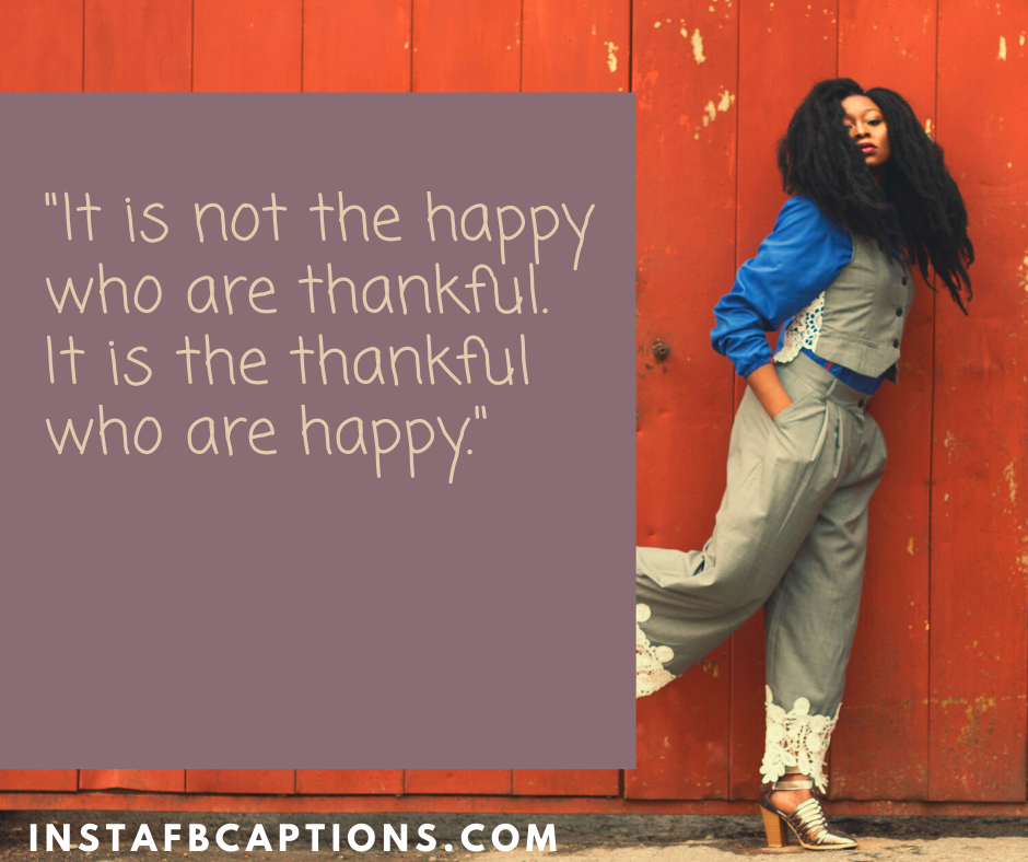 Fall Selfie Captions  - It is not the happy who are thankful - NOVEMBER Instagram Captions, Quotes and Sayings 2021