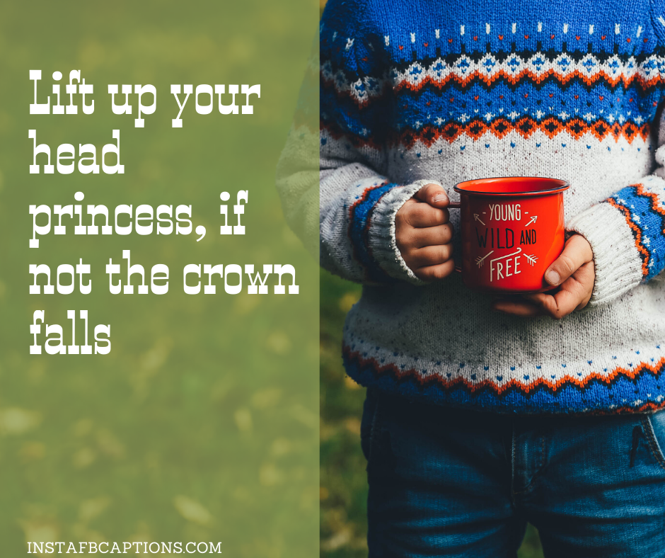 Captions For Old Pictures Of Yourself  - Lift up your head princess if not the crown falls - 210+ Throwback Captions for Travel, Friends, Couples, Quarantine, Party