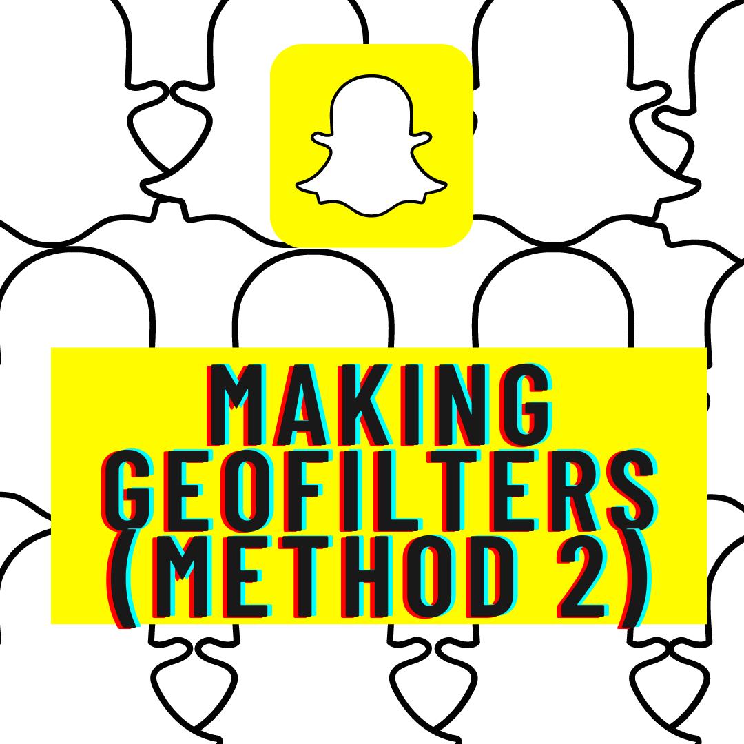 Making Geofilters (method 2)  - Making GeoFilters Method 2 - MAKE MONEY on SNAPCHAT – 4 Methods