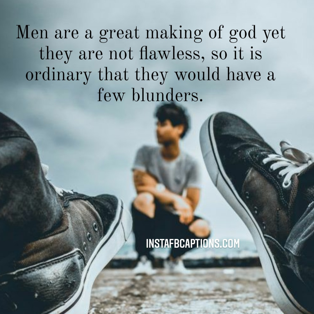 Men Are A Great Making Of Godyet They Are Not Flawless, So It Is Ordinary That They Would Have A Few Blunders  - Men are a great making of godyet they are not flawless so it is ordinary that they would have a few blunders - INTERNATIONAL MEN's DAY Captions & Quotes 2021