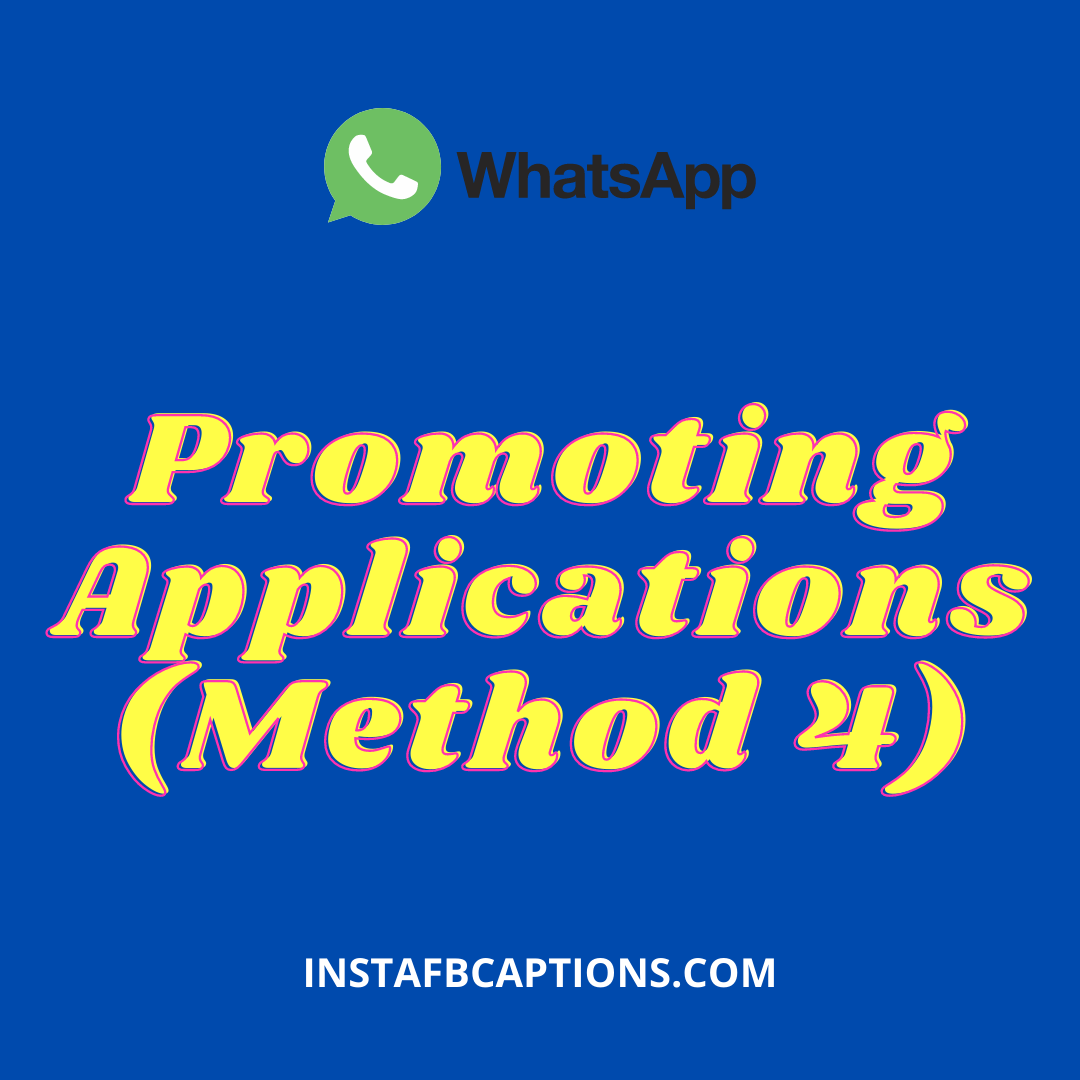 Promoting Applications (method 4)  - Promoting Applications Method 4 - EARN MONEY ON WHATSAPP – 7 Tricks to Make Money