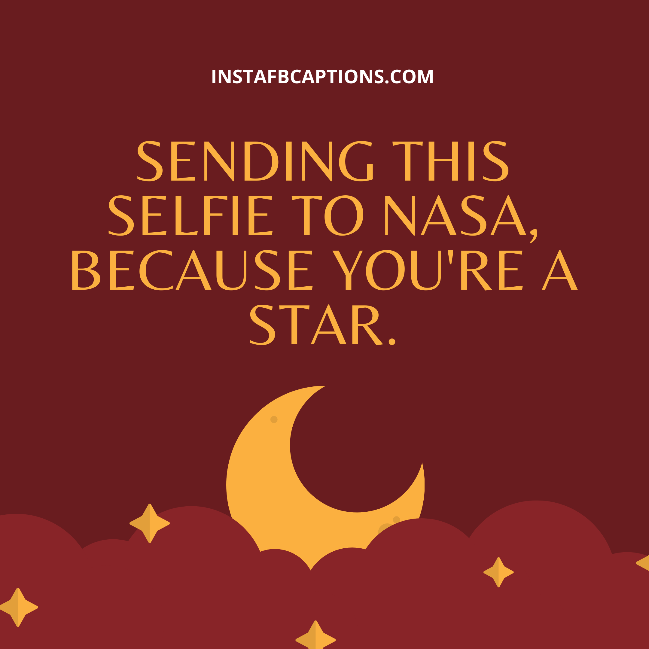 Sending This Selfie To Nasa, Because You're A Star  - Sending this selfie to NASA because youre a star - 300+ Funny Comments For Best Friends | (Bestie Friend)