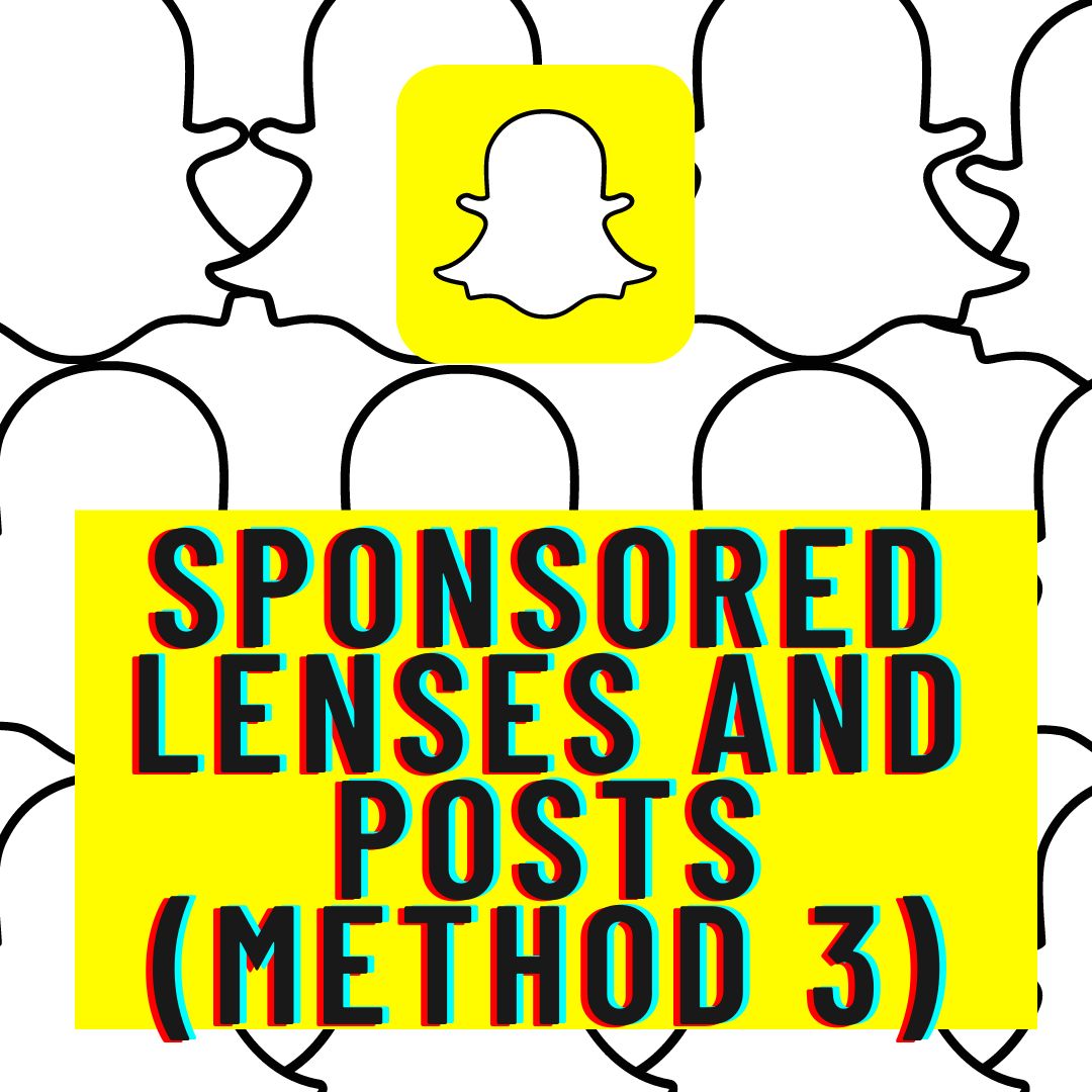 Sponsored Lenses And Posts (method 3)  - Sponsored Lenses and Posts Method 3 - MAKE MONEY on SNAPCHAT – 4 Methods