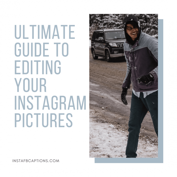 Ultimate Guide To Editing Your Instagram Pictures