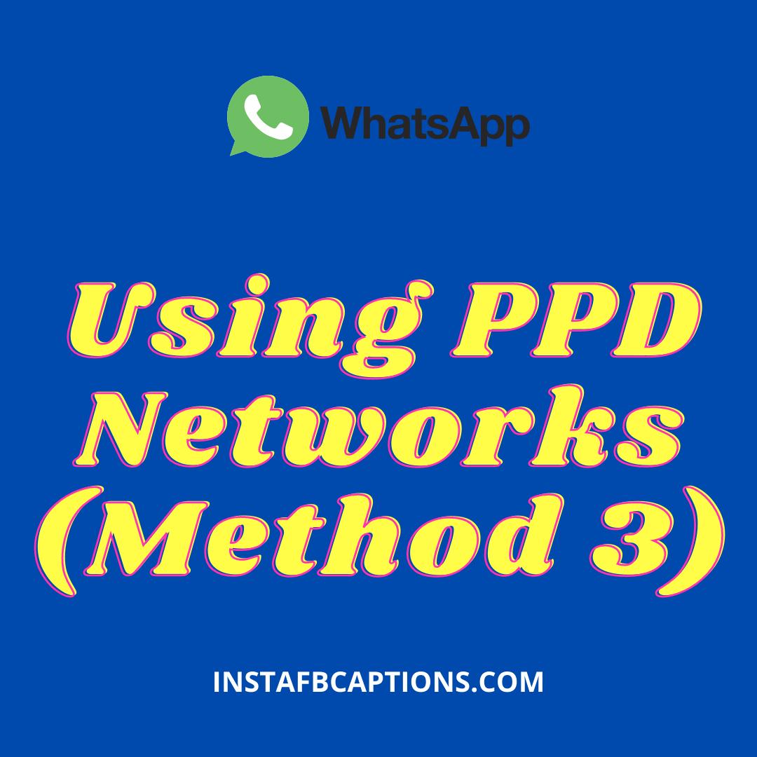 Using Ppd Networks (method 3)  - Using PPD Networks Method 3 - EARN MONEY ON WHATSAPP – 7 Tricks to Make Money