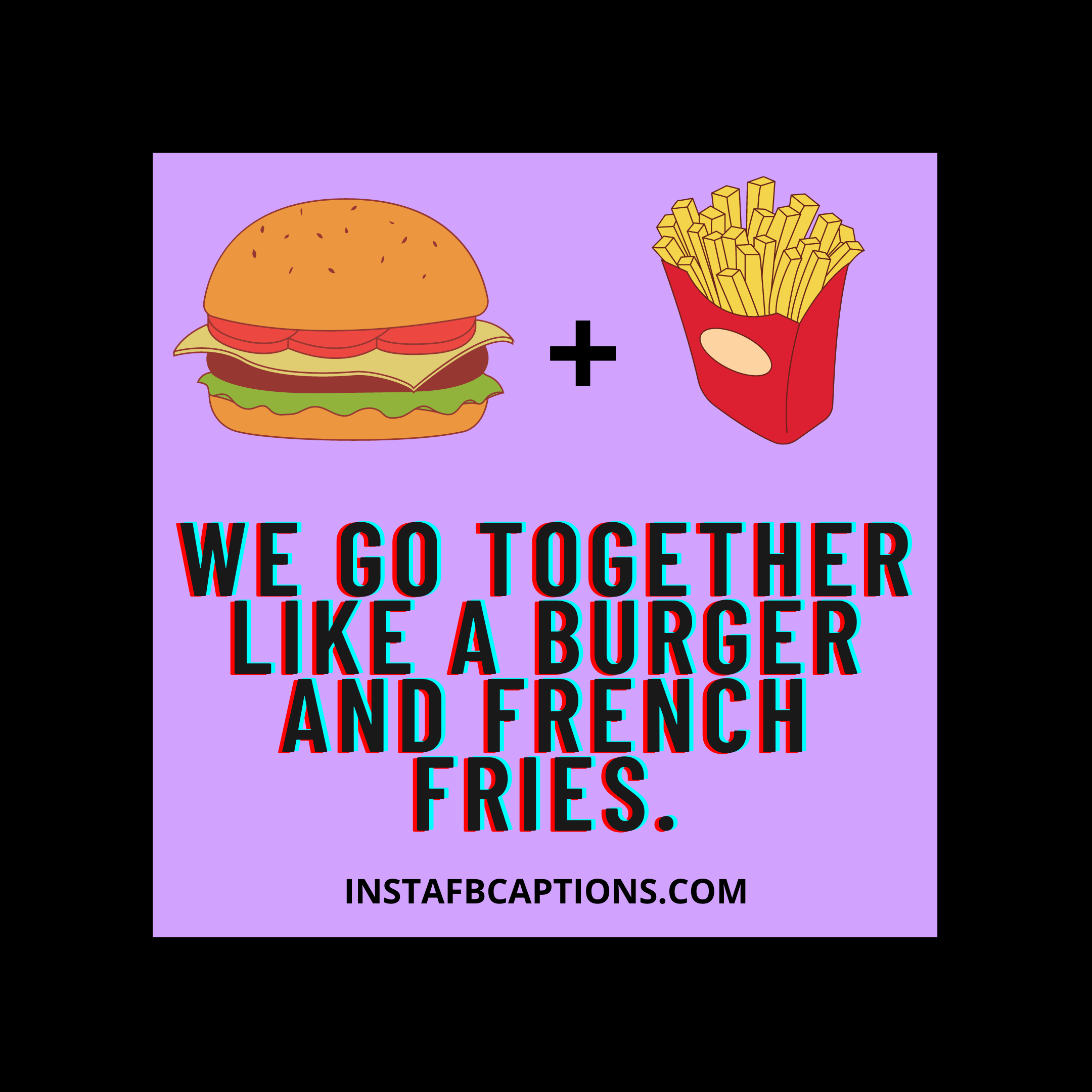 We Go Together Like A Burger And French Fries  - We go together like a burger and French fries - 200+ COMMENTS For COUPLE PICS on Instagram  2021