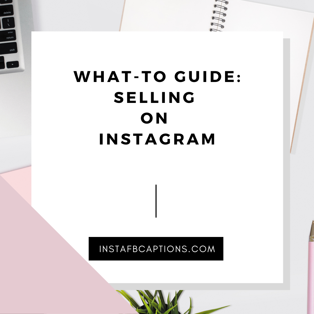 What To Guide Selling On Instagram  - What To Guide  Selling On Instagram - SELL PRODUCTS – Make Money From Instagram
