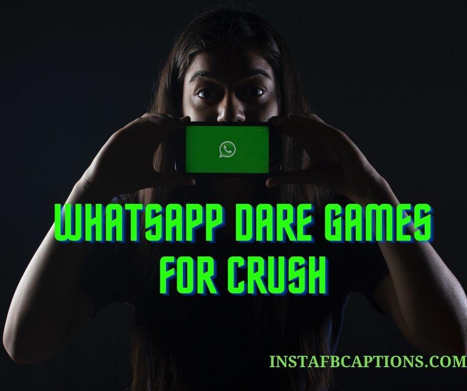 Whatsapp Dares For Crush  - Whatsapp Dare games for crush - 200+ WHATSAPP DARE GAMES for Boys & Girls 2021