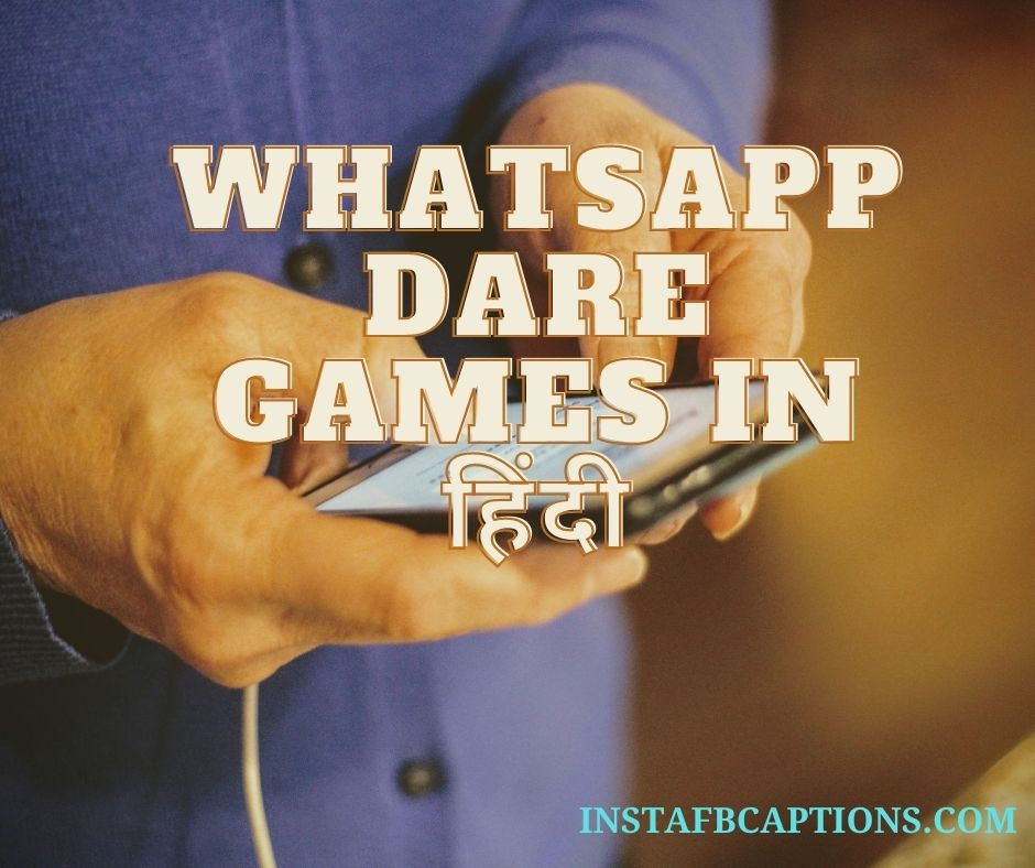 Whatsapp Dares Hindi  - Whatsapp dare games in                 - 200+ Whatsapp Dare Games – Friends, Boys, Girls, Crush, Couples