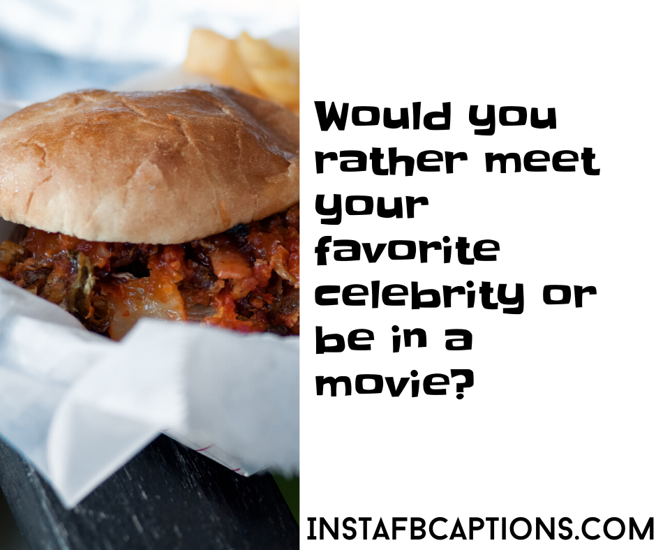 Would You Rather Questions For Crush  - Would you rather meet your favorite celebrity or be in a movie 1 - 310+ Would You Rather Questions For Crazy Games in 2021