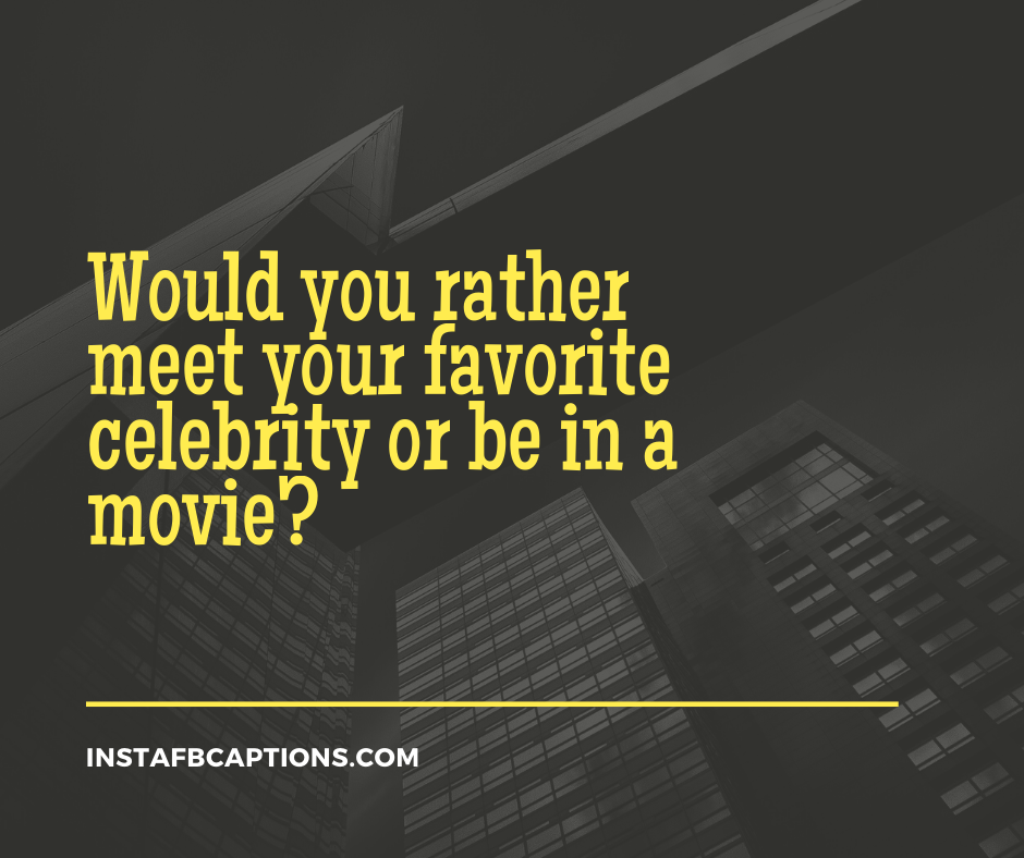 Would You Rather Quiz  - Would you rather meet your favorite celebrity or be in a movie - 310+ Would You Rather Questions For Crazy Games in 2021