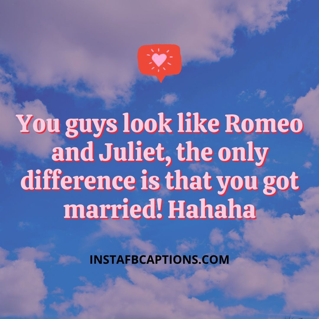You Guys Look Like Romeo And Juliet, The Only Difference Is That You Got Married! Hahaha  - You guys look like Romeo and Juliet the only difference is that you got married Hahaha - 200+ COMMENTS For COUPLE PICS on Instagram  2021