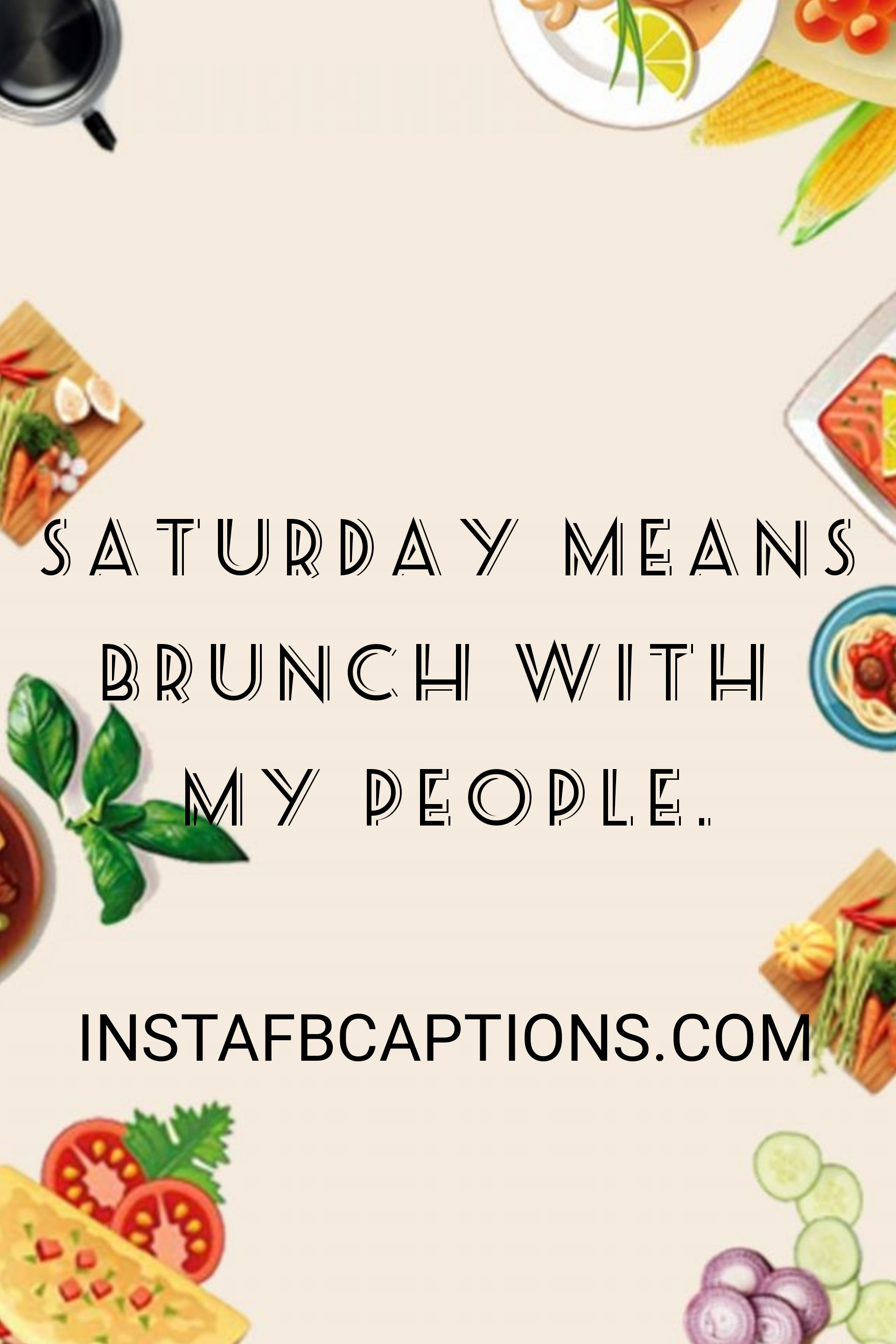 A Tuesday Means Brunch With My People  - a tuesday means brunch with my people - 500+ Weekend Captions (Friends Long Trip Food Throwback)