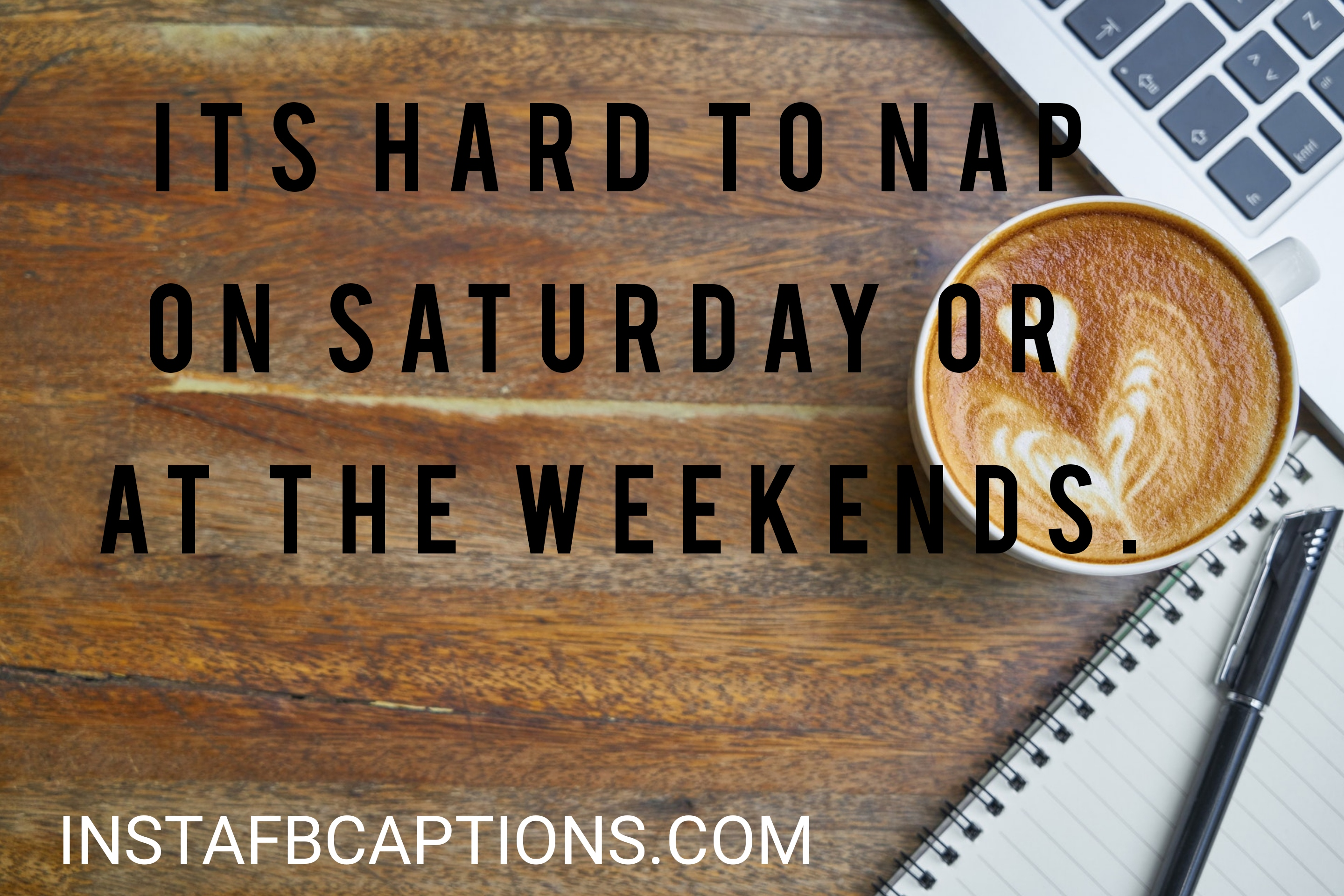 Its Hard To Nap On Saturday Or Atthe Weekends  - its hard to nap on saturday or atthe weekends - 500+ Weekend Captions (Friends Long Trip Food Throwback)
