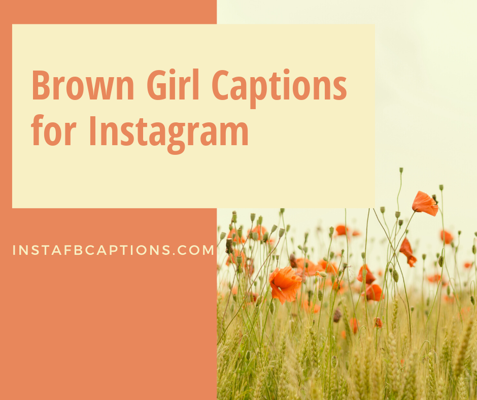 Brown Girl Captions For Instagram  - Brown Girl Captions for Instagram - 1000+ GIRLS Instagram Captions 2021