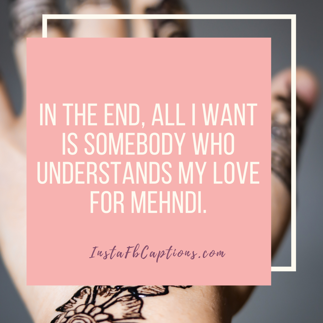 Love Mehndi Captions  - Love Mehndi Captions - 110+ MEHNDI Instagram Captions & Quotes 2021