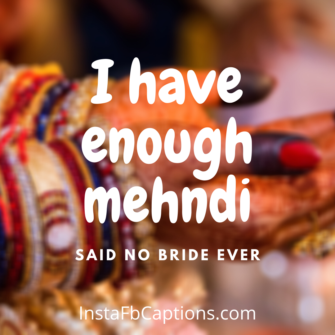 Mehndi Captions For The Royal Bride  - Mehndi Captions for the Royal Bride - 110+ MEHNDI Instagram Captions & Quotes 2021