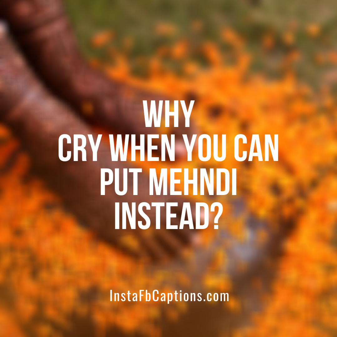 Sad Mehndi Captions  - Sad Mehndi Captions - 110+ MEHNDI Instagram Captions & Quotes 2021