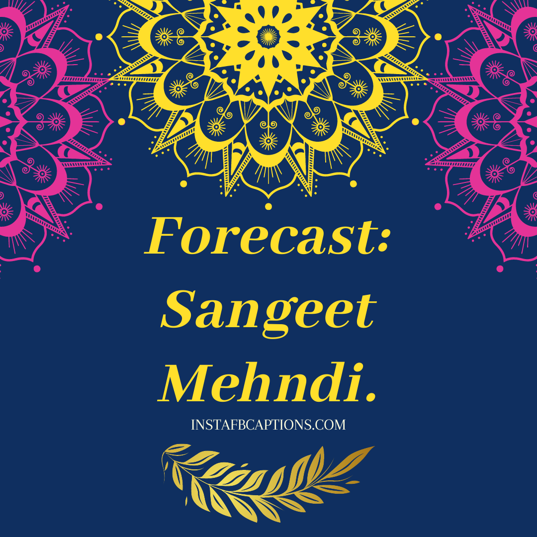 Sangeet Mehndi Captions For Instagram  - Sangeet Mehndi Captions for Instagram 1 - 50+ SANGEET Instagram Captions 2021