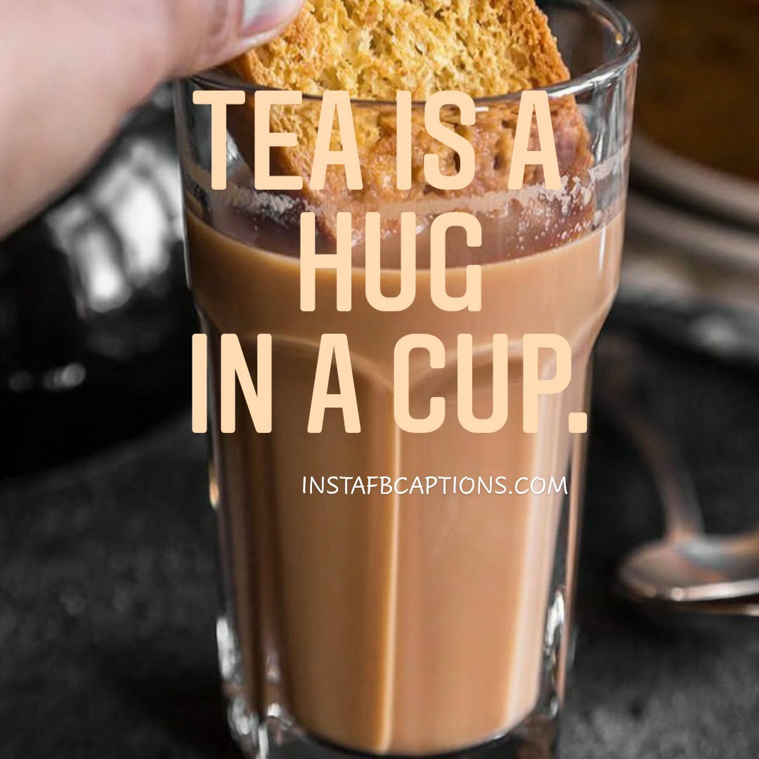 Tasty Tea Captions  - Tasty Tea Captions - 120+ TEA Instagram Captions & Quotes 2021