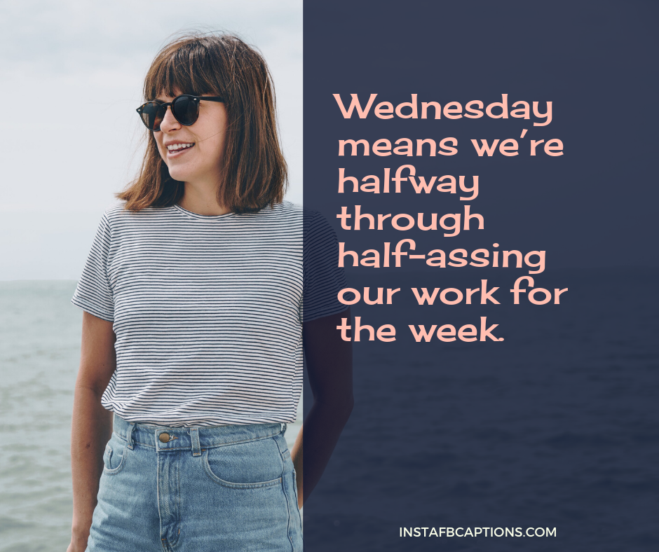 Wednesday Quotes For Work  - Wednesday Quotes for Work - 100+ WEDNESDAY Instagram Captions 2021