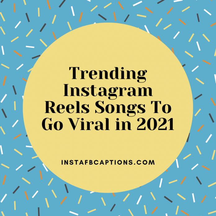 Trending Instagram Reels Songs To Go Viral In 2021