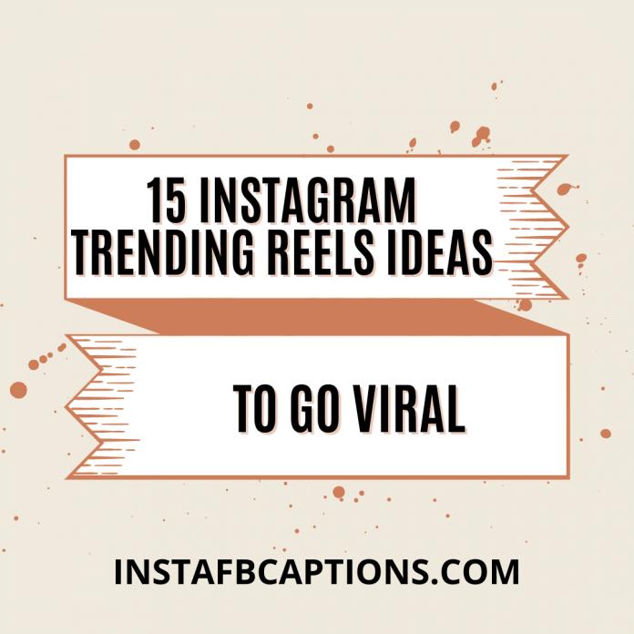 15 Instagram Trending Reels Ideas To Go Viral (1)