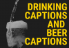 Drinking Captions And Beer Captions