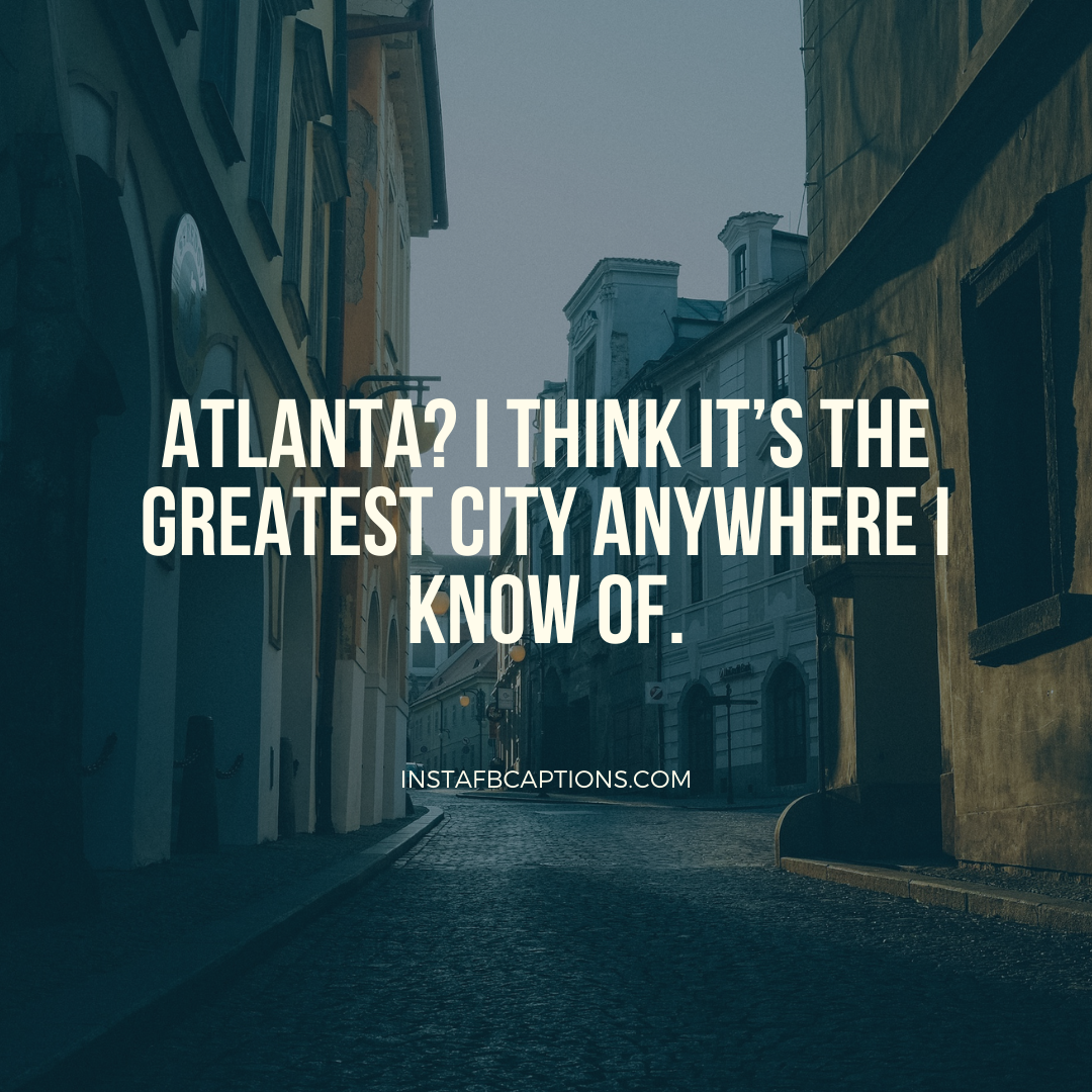 Short And Sweet Captions About Atlanta  - Short and Sweet Captions about Atlanta - 82 Atlanta Instagram Captions for Raps & Puns in 2021