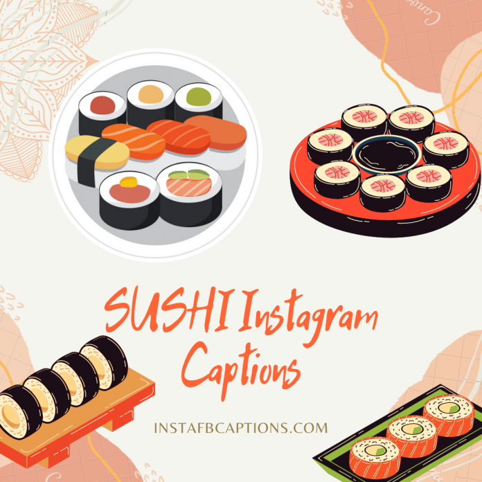 300+ Sushi Instagram Captions To Use In 2021