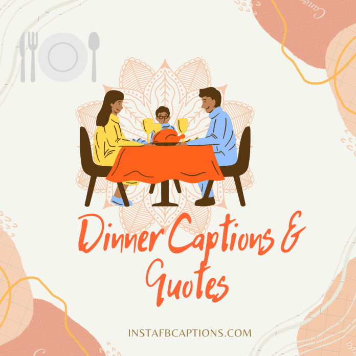Dinner Captions, Quotes That Will Fill You Up In 2021