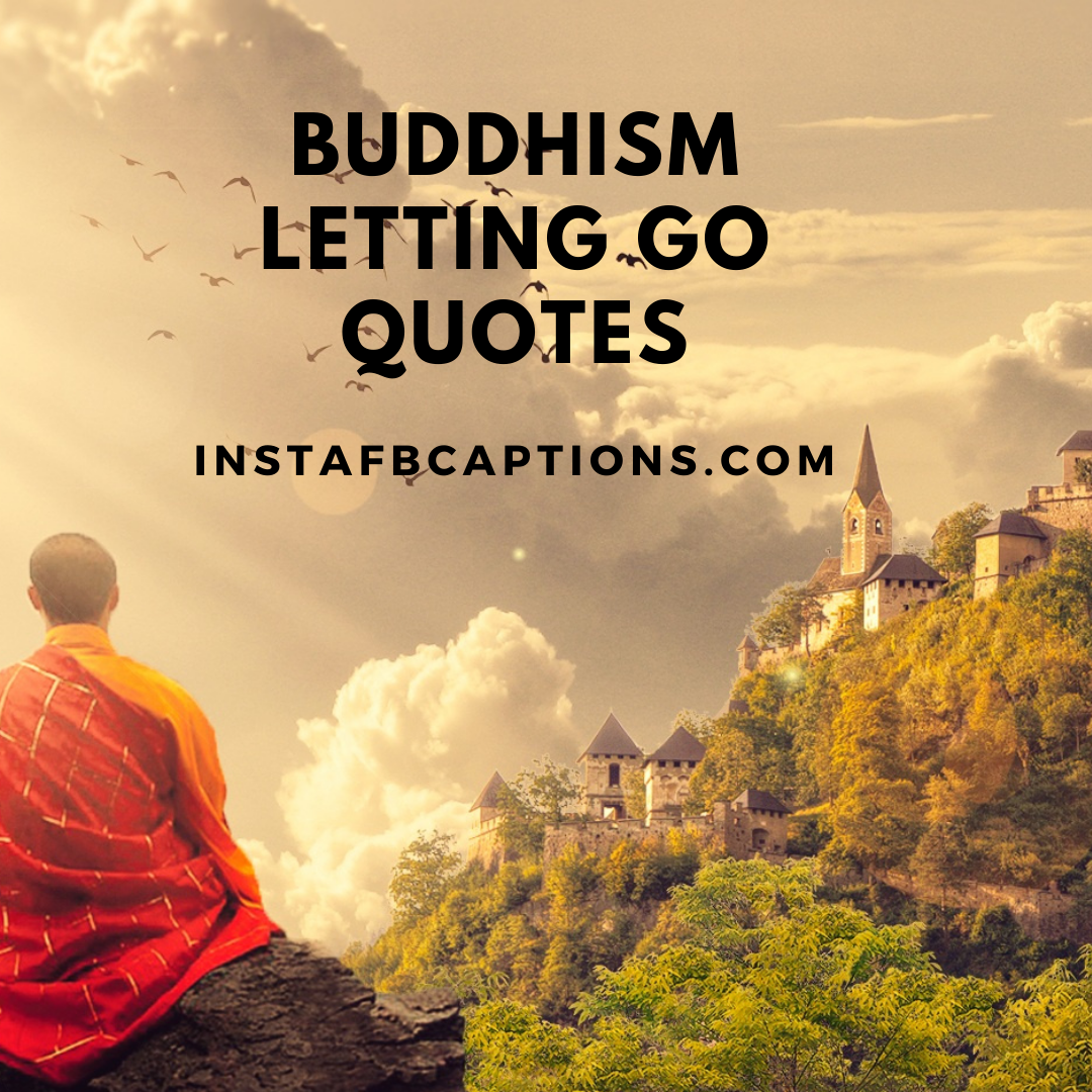 Buddhism Letting Go Quotes  - Buddhism Letting Go Quotes - Finally Letting Go Quotes for Someone You Love in 2021