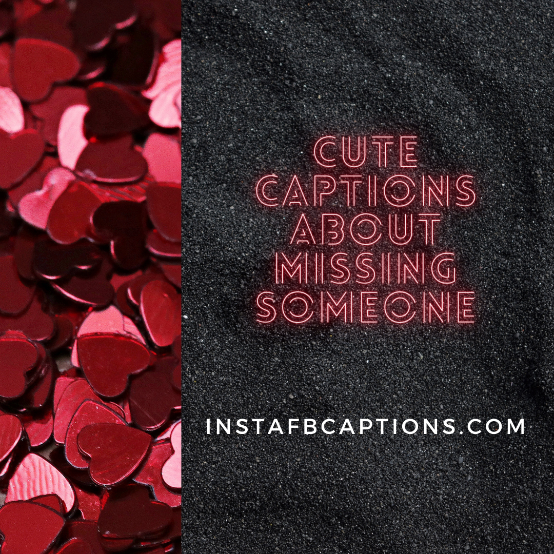 Cute Captions About Missing Someone  - Cute captions about missing someone 1 - Missing Someone Badly Instagram Captions and Quotes in 2021