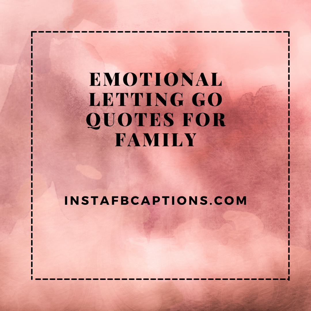 Emotional Letting Go Quotes For Family  - Emotional Letting Go Quotes For Family - Finally Letting Go Quotes for Someone You Love in 2021