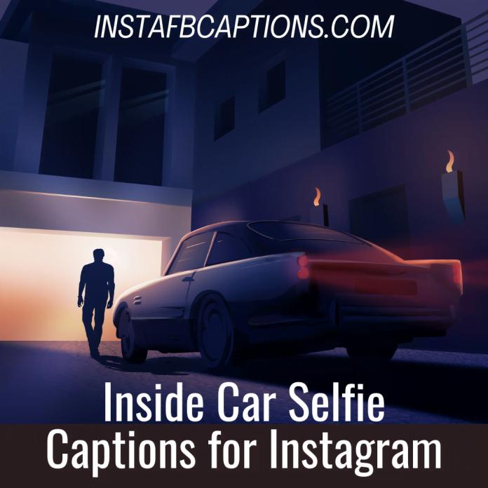Inside Car Selfie Captions For Instagram