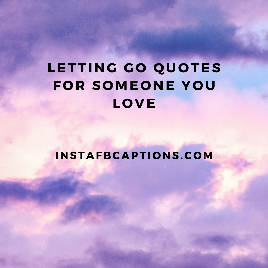 Letting Go Quotes For Someone You Love  - Letting Go Quotes For Someone You Love - Finally Letting Go Quotes for Someone You Love in 2021