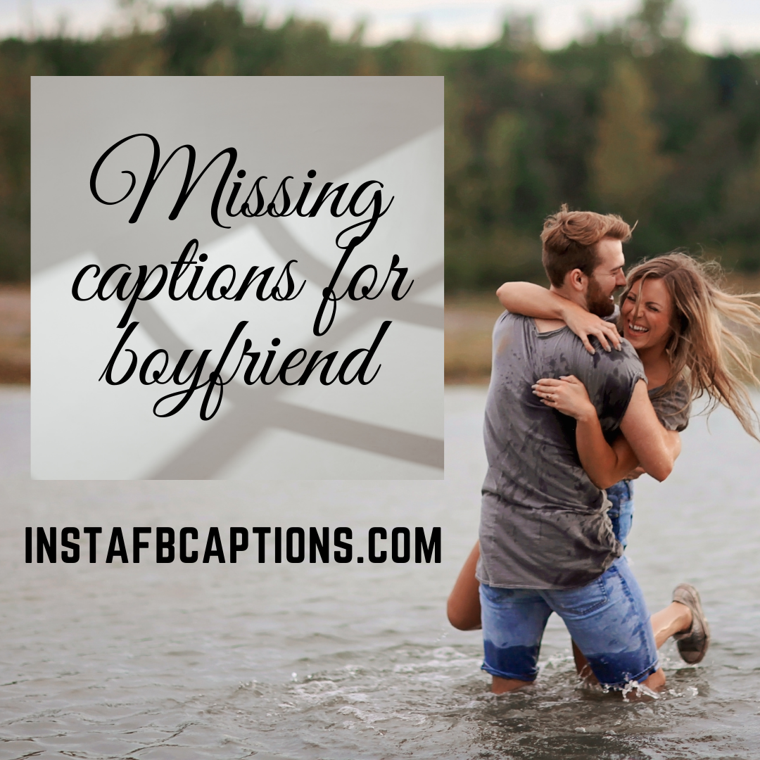 Missing Captions For Boyfriend  - Missing captions for boyfriend 1 - Missing Someone Badly Instagram Captions and Quotes in 2021