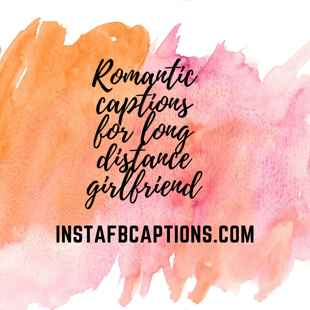 Romantic Captions For Long Distance Girlfriend  - Romantic captions for long distance girlfriend 1 - Missing Someone Badly Instagram Captions and Quotes in 2021