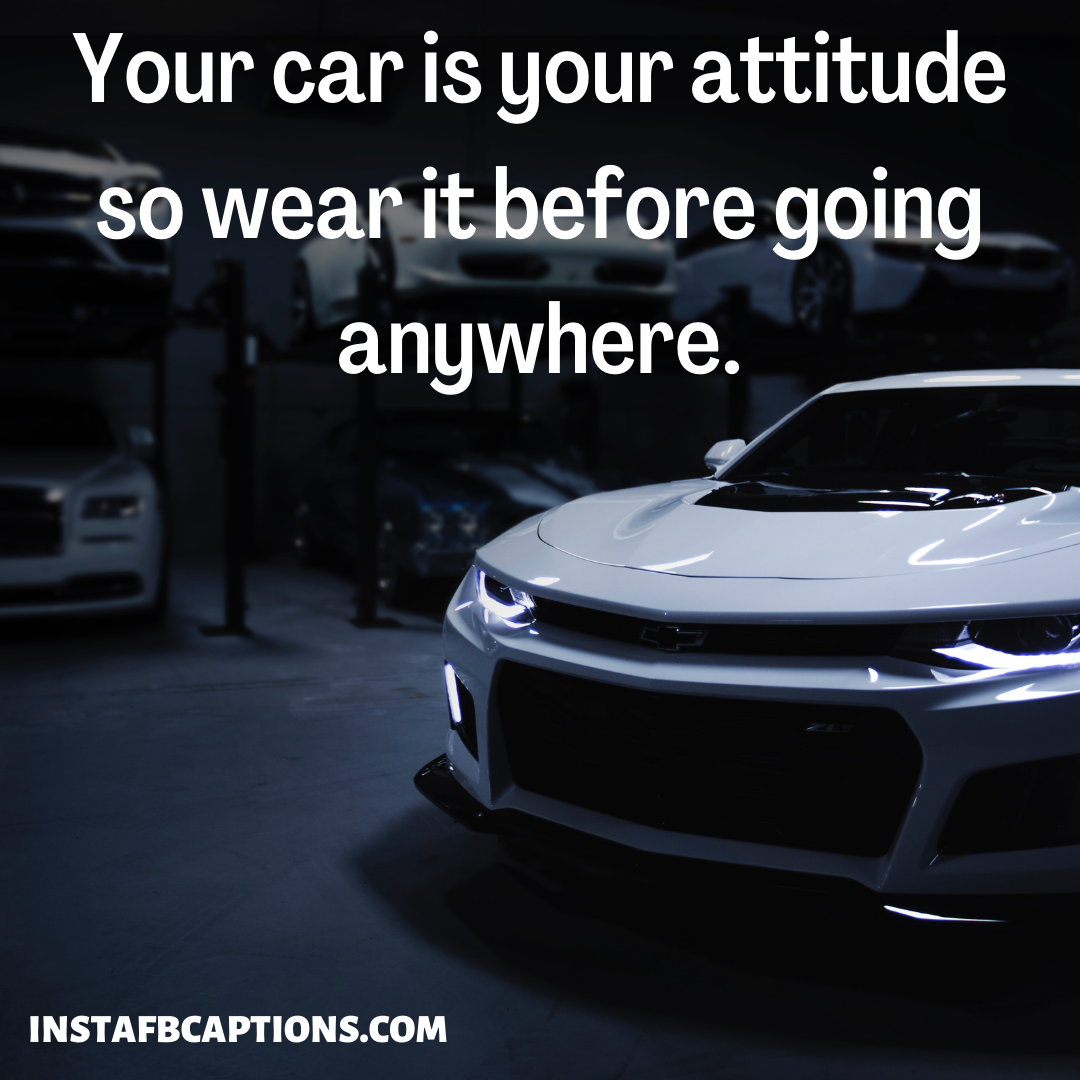 Your Car Is Your Attitude So Wear It Before Going Anywhere. (1)  - Your car is your attitude so wear it before going anywhere - New CAR Instagram Captions  for Car Lovers in 2021